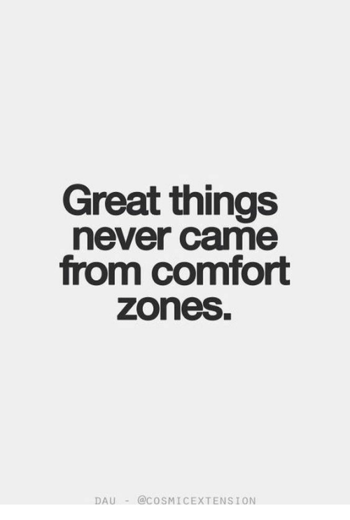 Never, Great, and Came: Great things  never came  from comfort  zones.  DAU-@COSMICEXTENSİON