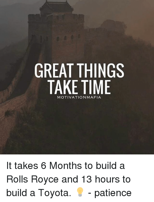 great things take time motivation mafia it takes 6 months 12199116 great things take time motivation mafia it takes 6 months to build