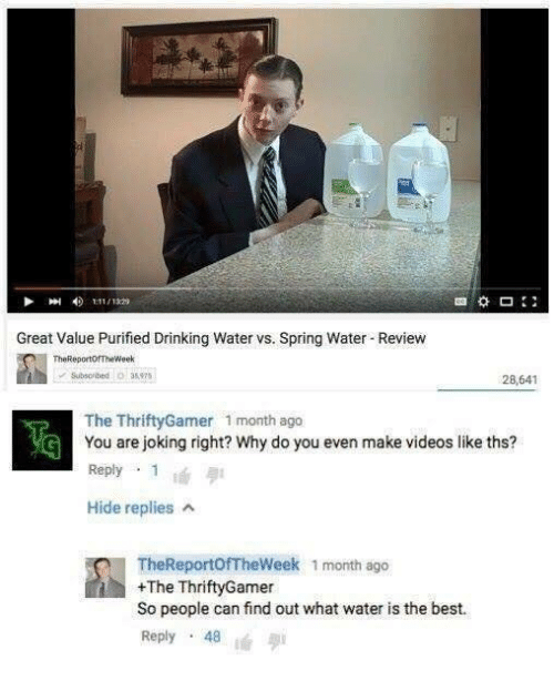 great value purified drinking water vs spring water review subscribed o 16368560 25 best thereportoftheweek memes not it memes, make video memes