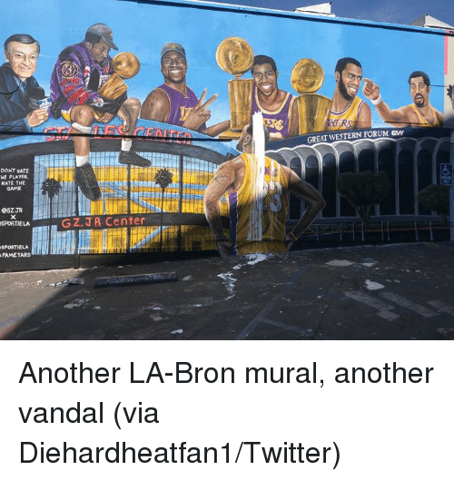 The Game, Twitter, and Game: GREAT WESTERN FORUM w  DONT HATE  HE PLAYER.  KATE THE  GAME  @GZ JR  SPORTIELA  FAMETARD Another LA-Bron mural, another vandal (via Diehardheatfan1/Twitter)