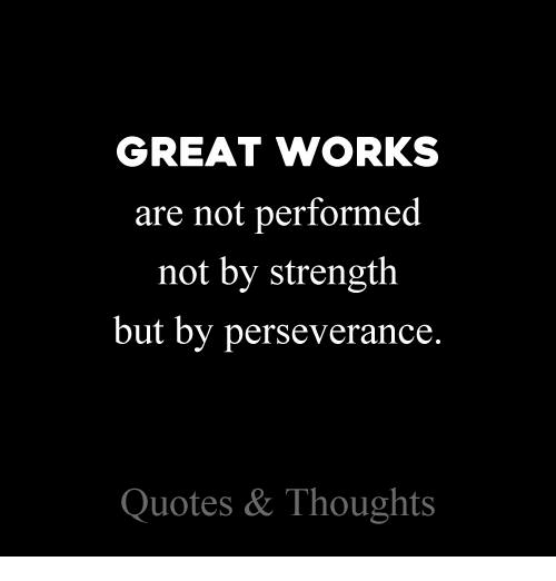 Perseverance Quotes Custom GREAT WORKS Are Not Performed Not By Strength But By Perseverance