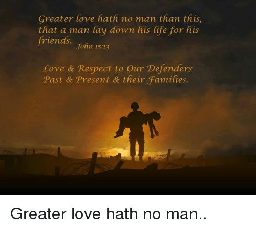 Greater Love Hath No Man Than This That A Man Lay Down His Life For