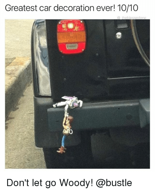 greatest car decoration ever 1010 don t let go woody funny meme