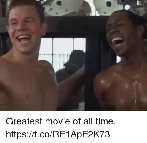 Funny, Movie, and Time: Greatest movie of all time.  https://t.co/RE1ApE2K73