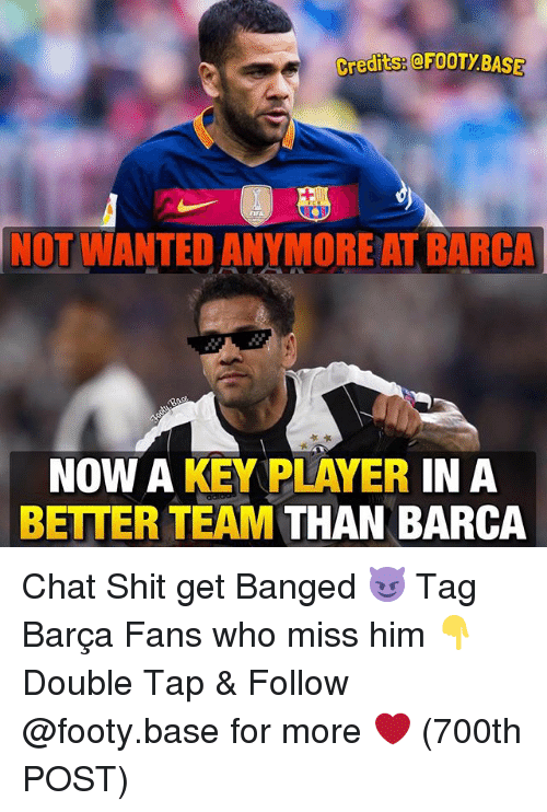 greditseefooty base not wanted anymore at barca now a key 20549220 ✅ 25 best memes about chat shit get banged chat shit get,Memes For Chat