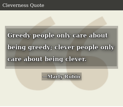 Greedy People Only Care About Being Greedy Clever People ...