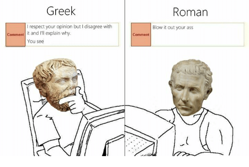 greek roman i respect your opinion but i disagree with 30761199 25 best your opinion memes opinionated memes, cares memes, in