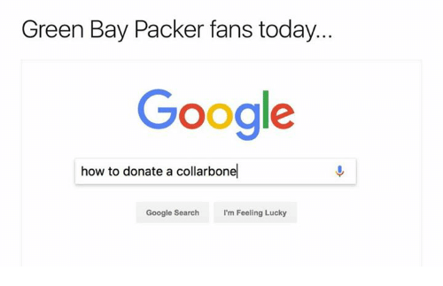 Google, Google Search, and How To: Green Bay Packer fans today..  Google  how to donate a collarbonel  Google Search  I'm Feeling Lucky