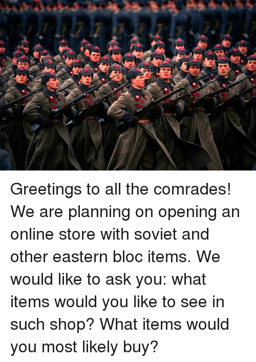 Greetings to all the comrades we are planning on opening an online dank soviet and all the greetings to all the comrades we are m4hsunfo
