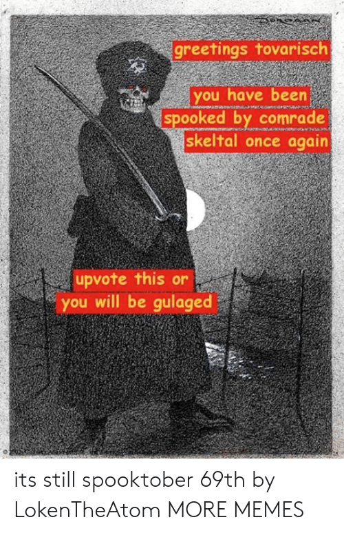 Dank, Memes, and Target: greetings tovarisclh  you have been  spooked by comrade  skeltal once again  upvote this or  you will be gulaged its still spooktober 69th by LokenTheAtom MORE MEMES
