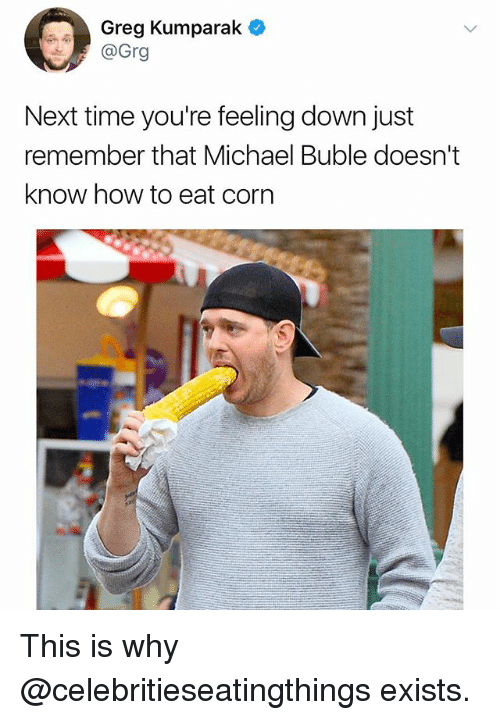 Funny, How To, and Michael: Greg Kumparak  @Grg  Next time you're feeling down just  remember that Michael Buble doesn't  know how to eat corn This is why @celebritieseatingthings exists.