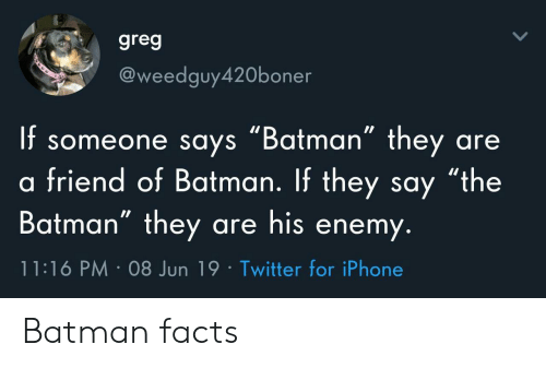 """Batman, Facts, and Iphone: greg  @weedguy420boner  f someone says """"Batman"""" they  friend of Batman. If they say """"the  Batman"""" they are his enemy.  are  11:16 PM 08 Jun 19 Twitter for iPhone Batman facts"""