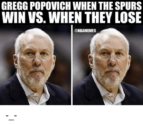 Nba, Spurs, and Gregg Popovich: GREGG POPOVICH WHEN THE SPURS  WIN VS WHEN THEY LOSE  @NBAMEMES -_-