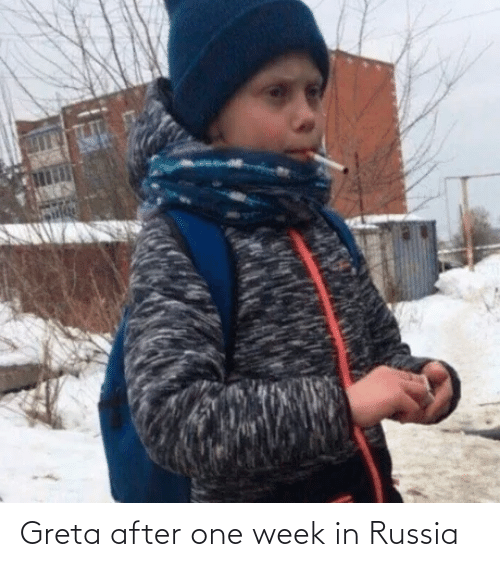 Russia, One, and  Week: Greta after one week in Russia
