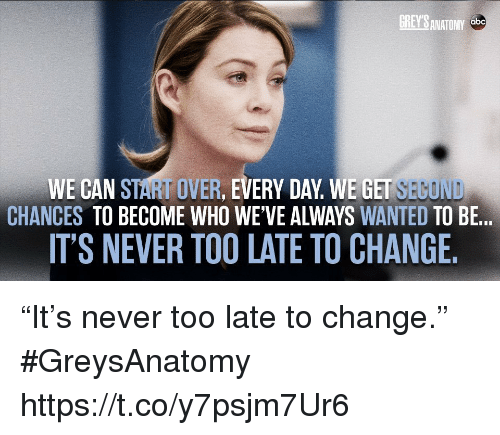 GREY\'S ANATOMY Abc WE CAN START OVER EVERY DAY WE GET SEGOND CHANCES ...