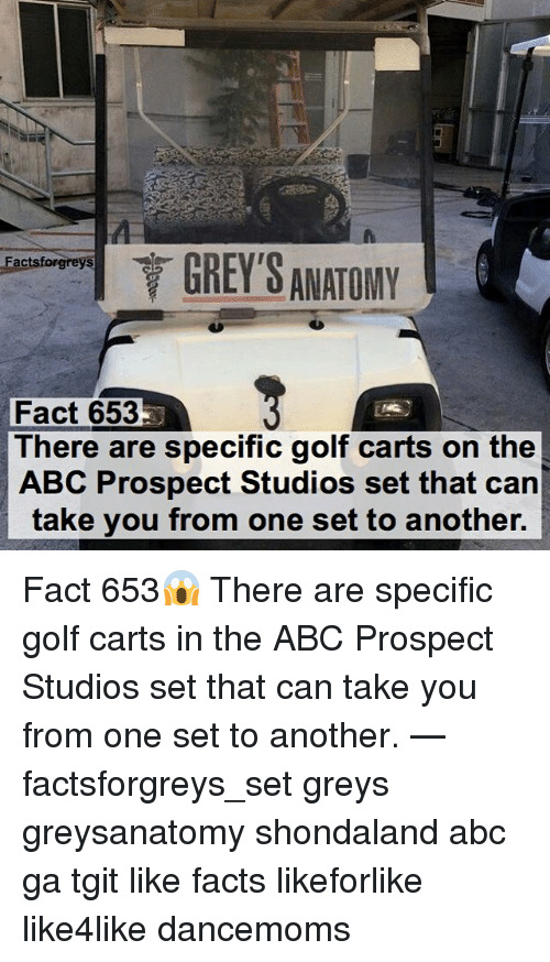 Abc, Facts, and Memes: GREY'S ANATOMY  Factsforgreys  Fact 653  There are specific golf carts on the  ABC Prospect Studios set that can  take you from one set to another. Fact 653😱 There are specific golf carts in the ABC Prospect Studios set that can take you from one set to another. — factsforgreys_set greys greysanatomy shondaland abc ga tgit like facts likeforlike like4like dancemoms