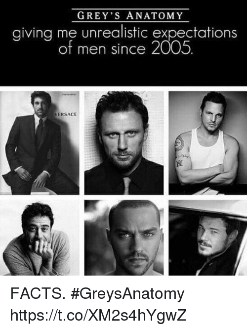 Facts, Memes, and Versace: GREY'S ANATOMY  giving me unrealistic expectations  of men since 2005  VERSACE FACTS. #GreysAnatomy https://t.co/XM2s4hYgwZ