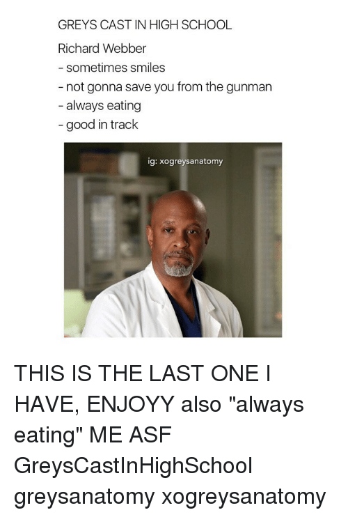 "Memes, School, and Good: GREYS CAST IN HIGH SCHOOL  Richard Webber  sometimes smiles  not gonna save you from the gunman  always eating  good in track  ig: xogreysanatomy THIS IS THE LAST ONE I HAVE, ENJOYY also ""always eating"" ME ASF GreysCastInHighSchool greysanatomy xogreysanatomy"