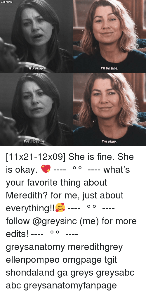 Abc, Memes, and Okay: GREYSINC  I'll be fine.  It's okay.  We'll be fine  I'm okay. [11x21-12x09] She is fine. She is okay. 💖 ---- ≪ °✾° ≫ ---- what's your favorite thing about Meredith? for me, just about everything!!🥰 ---- ≪ °✾° ≫ ---- follow @greysinc (me) for more edits! ---- ≪ °✾° ≫ ---- greysanatomy meredithgrey ellenpompeo omgpage tgit shondaland ga greys greysabc abc greysanatomyfanpage
