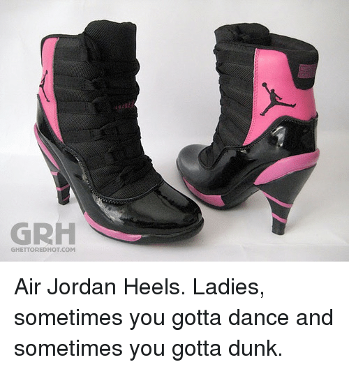 73aa385def6 GRH GHETTOREDHOTCOM  p Air Jordan Heels Ladies Sometimes You Gotta ...