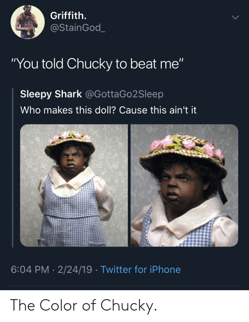 Griffith You Told Chucky to Beat Me Sleepy Shark Who Makes