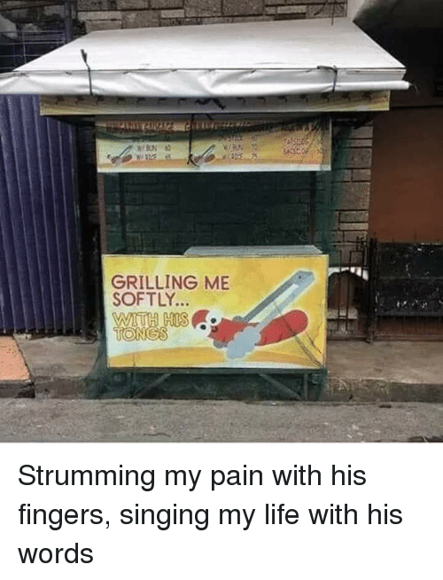Life, Singing, and Pain: GRILLING ME  SOFTLY Strumming my pain with his fingers, singing my life with his words