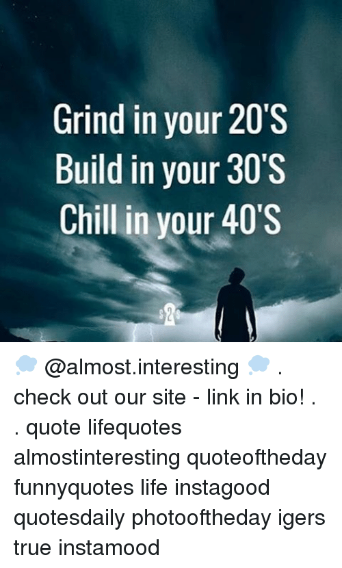 Grind In Your 20 S Build In Your 30 S Chill In Your 40 S Check