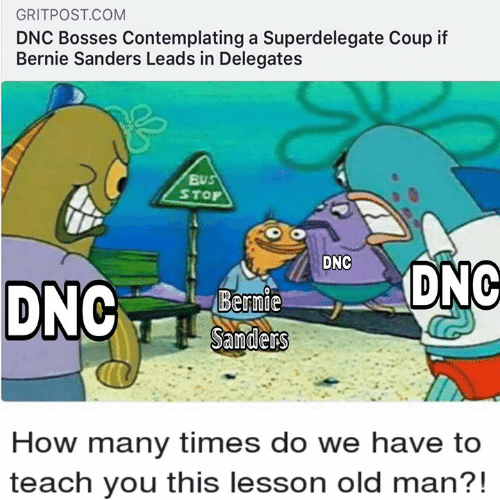Bernie Sanders, How Many Times, and Old Man: GRITPOST COM  DNC Bosses Contemplating a Superdelegate Coup if  Bernie Sanders Leads in Delegates  BUS  STOP  DEDNC  How many times do we have to  teach you this lesson old man?!