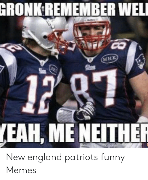 Gronk Remember Well Mhk 17 Eah Me Neither New England Patriots