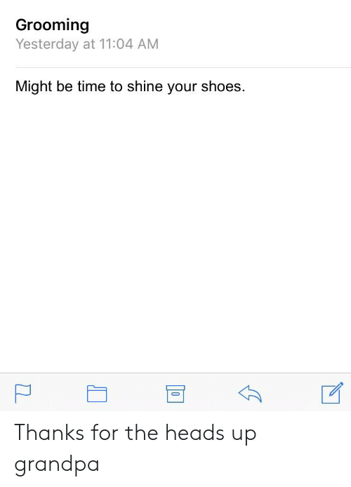 Shoes, Grandpa, and Time: Grooming  Yesterday at 11:04 AM  Might be time to shine your shoes Thanks for the heads up grandpa