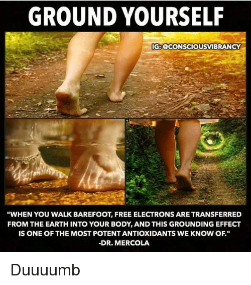Ground yourself ige when you walk barefoot free electrons are memes earth and free ground yourself ige consciousvibrancy when you walk malvernweather Choice Image