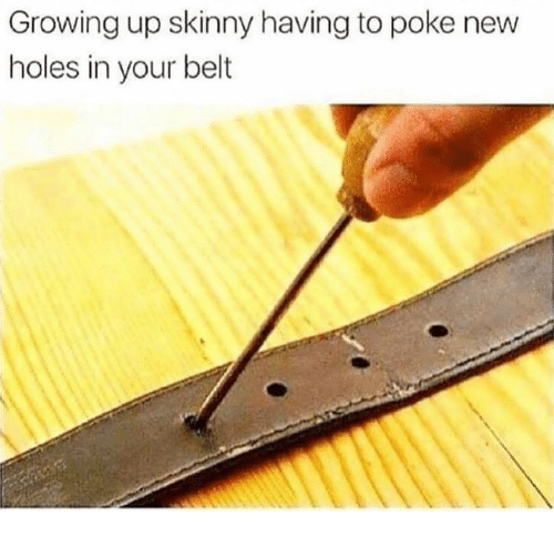 Funny, Growing Up, and Skinny: Growing up skinny having to poke new  holes in your belt