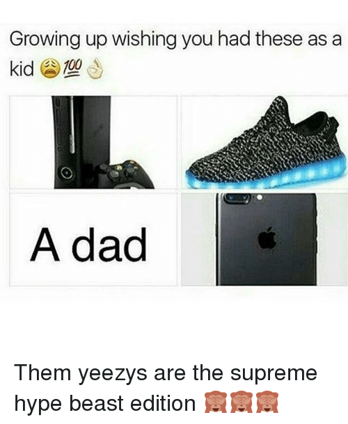 Anaconda, Dad, and Funny: Growing up wishing you had these as a  kid 100  A dad Them yeezys are the supreme hype beast edition 🙈🙈🙈