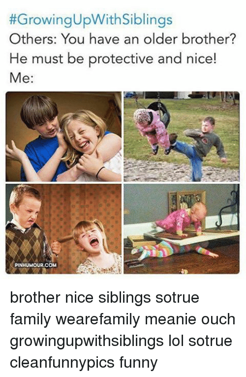 Growing Upwith Siblings Others You Have An Older Brother He Must