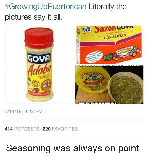 Growinguppuertorican Literally The Pictures Say It All Sazon Con Azafran Gova Its Not 71415 923 Pm 414 Retweets 220 Favorites Seasoning Was Always On Point Say It Meme On Me Me