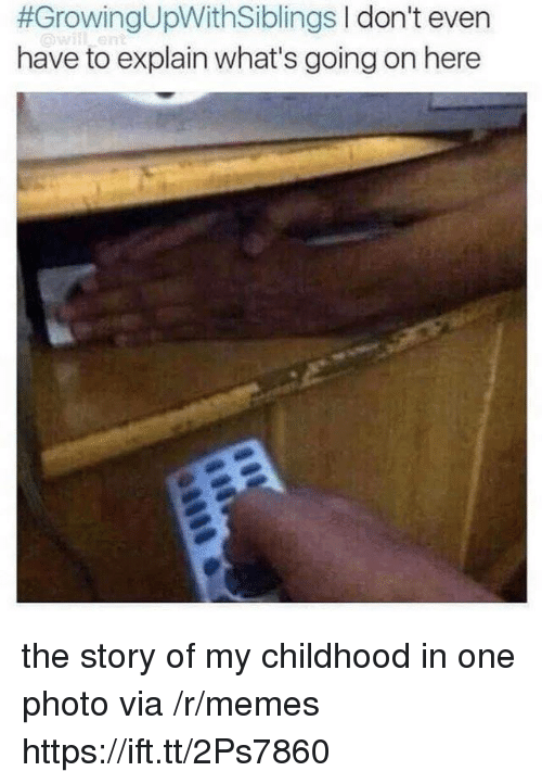 Memes, One, and Via:  #GrowingUpWithSiblings I don't even  have to explain what's going on here the story of my childhood in one photo via /r/memes https://ift.tt/2Ps7860