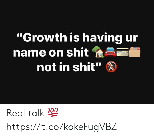 """Shit, Name, and Real: """"Growth is having ur  name on shit  not in shit"""" Real talk 💯 https://t.co/kokeFugVBZ"""