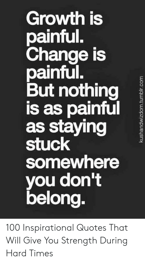 Growth Is Painful Change Is Painful but Nothing Is as ...