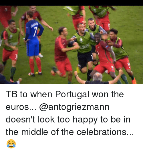 Memes, Euro, and Portugal: GRSZMAe TB to when Portugal won the euros... @antogriezmann doesn't look too happy to be in the middle of the celebrations...😂