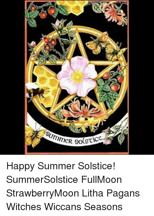 Memes, Summer, and Happy: gS Happy Summer Solstice! SummerSolstice FullMoon StrawberryMoon Litha Pagans Witches Wiccans Seasons