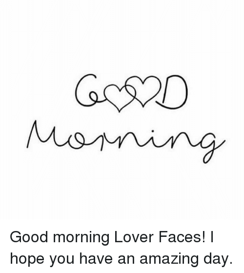 Dank, Good Morning, and Amaz: GsSCD Good morning Lover Faces!  I hope you have an amazing day.