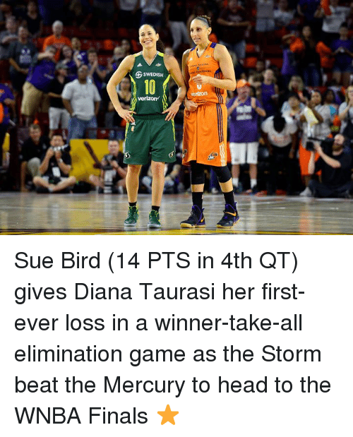 Finals, Head, and WNBA (Womens National Basketball Association): GSWEDISH  10  erizonNI Sue Bird (14 PTS in 4th QT) gives Diana Taurasi her first-ever loss in a winner-take-all elimination game as the Storm beat the Mercury to head to the WNBA Finals ⭐️