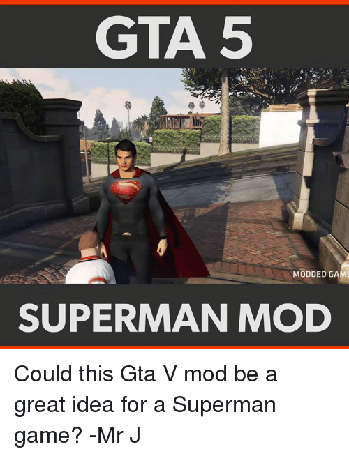 GTA 5 MODDED GAME SUPERMAN MOD Could This Gta v Mod Be a