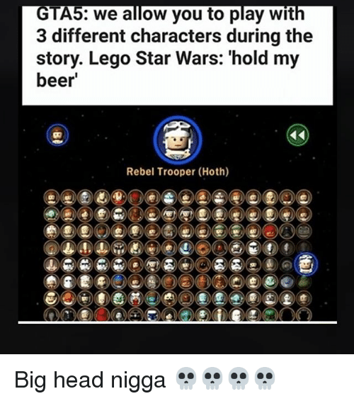 Beer, Head, and Hoth: GTAS: we allow you to play with  3 different characters during the  story. Lego Star Wars: 'hold my  beer  Rebel Trooper (Hoth) Big head nigga 💀💀💀💀