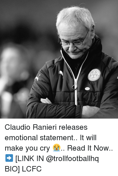 Memes, 🤖, and Links: GTER  CL  ALL Claudio Ranieri releases emotional statement.. It will make you cry 😭.. Read It Now.. ➡️ [LINK IN @trollfootballhq BIO] LCFC