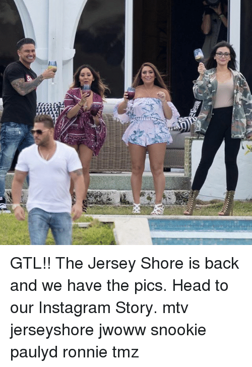 Head, Instagram, and Memes: GTL!! The Jersey Shore is back and we have the pics. Head to our Instagram Story. mtv jerseyshore jwoww snookie paulyd ronnie tmz