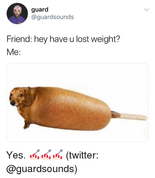 Dank, Twitter, and Lost: guard  @guardsounds  Friend: hey have u lost weight?  Me: Yes. 💅🏻💅🏻💅🏻 (twitter: @guardsounds)