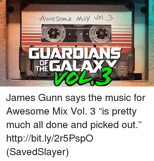 "Memes, Music, and Http: GUARDIANS  THE James Gunn says the music for Awesome Mix Vol. 3 ""is pretty much all done and picked out.""  http://bit.ly/2r5PspO  (SavedSlayer)"