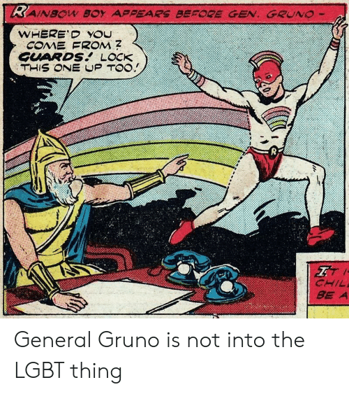 Lgbt, Lock, and Thing: GUARDS. LOCK  CHIL  BE A General Gruno is not into the LGBT thing