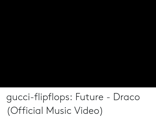 Future, Gucci, and Music: gucci-flipflops:  Future - Draco (Official Music Video)